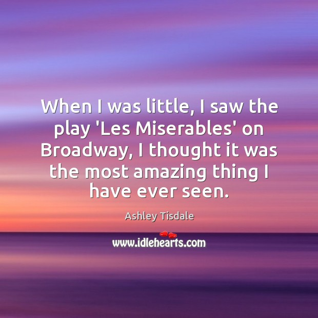 When I was little, I saw the play 'Les Miserables' on Broadway, Ashley Tisdale Picture Quote