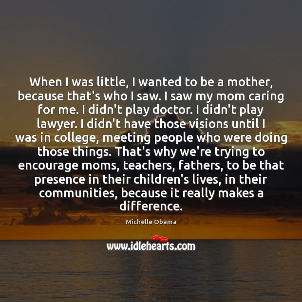Image, When I was little, I wanted to be a mother, because that's