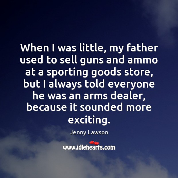 Image, When I was little, my father used to sell guns and ammo