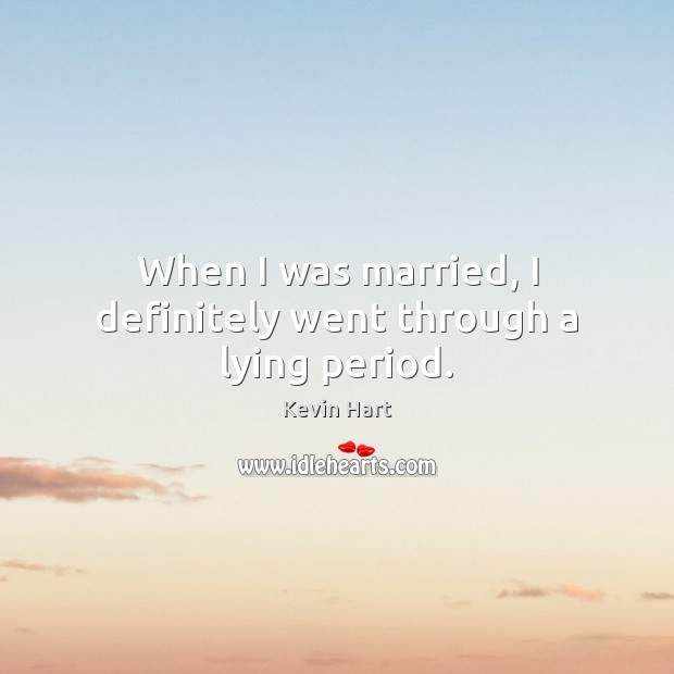 When I was married, I definitely went through a lying period. Image