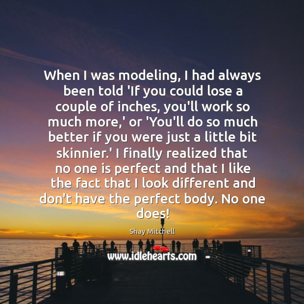 When I was modeling, I had always been told 'If you could Image