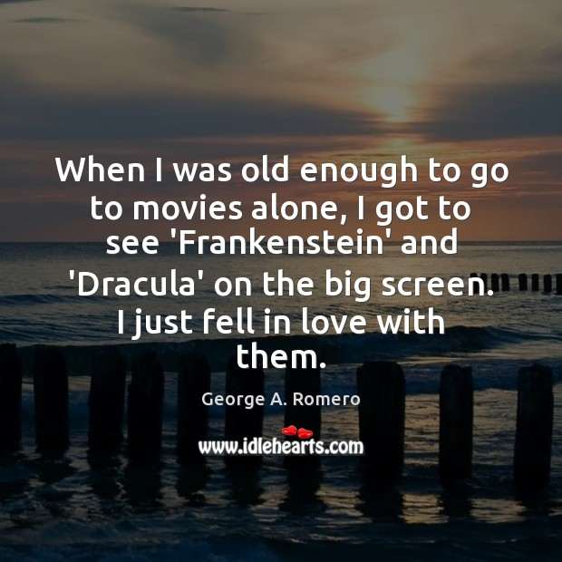 When I was old enough to go to movies alone, I got George A. Romero Picture Quote