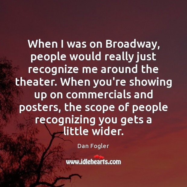 When I was on Broadway, people would really just recognize me around Image