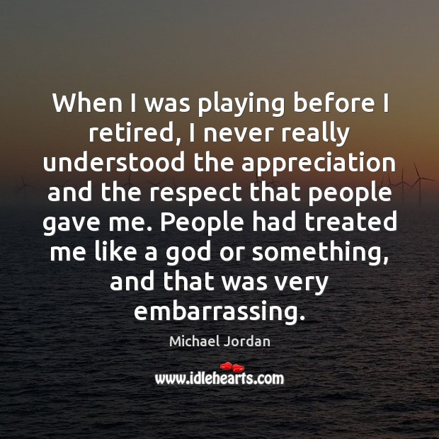 When I was playing before I retired, I never really understood the Image