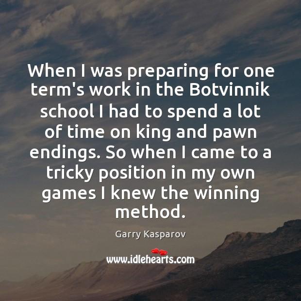 When I was preparing for one term's work in the Botvinnik school Garry Kasparov Picture Quote