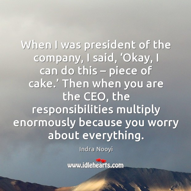 When I was president of the company, I said, 'okay, I can do this – piece of cake.' Image