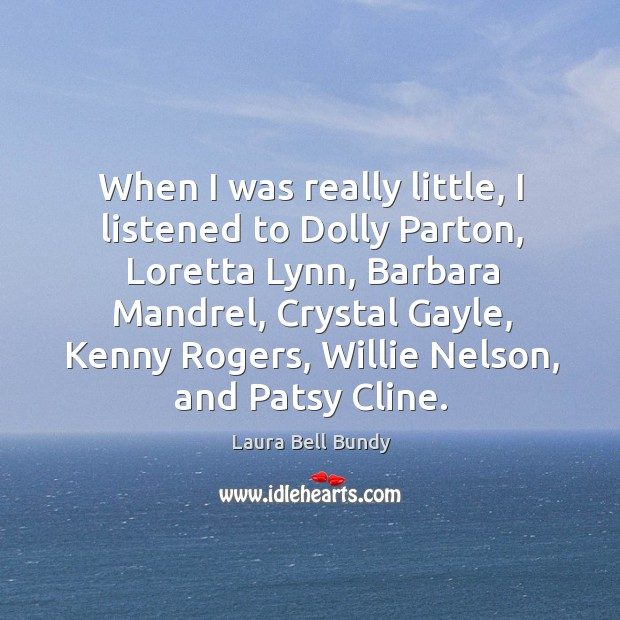 When I was really little, I listened to Dolly Parton, Loretta Lynn, Image