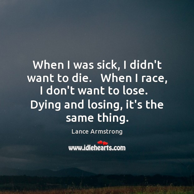 When I was sick, I didn't want to die.   When I race, Image