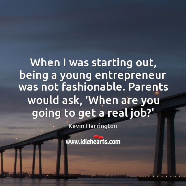 When I was starting out, being a young entrepreneur was not fashionable. Image