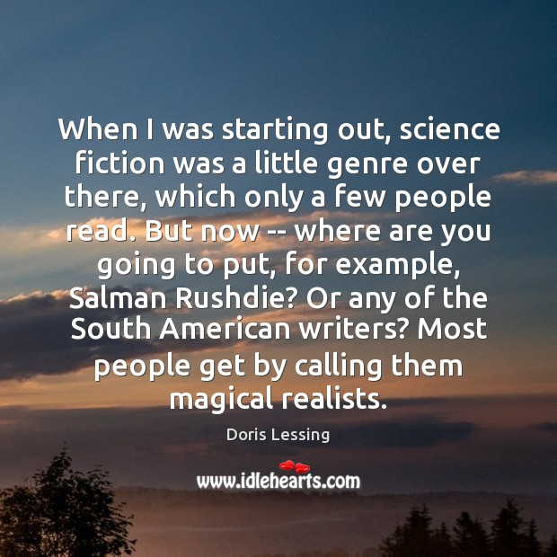 When I was starting out, science fiction was a little genre over Doris Lessing Picture Quote