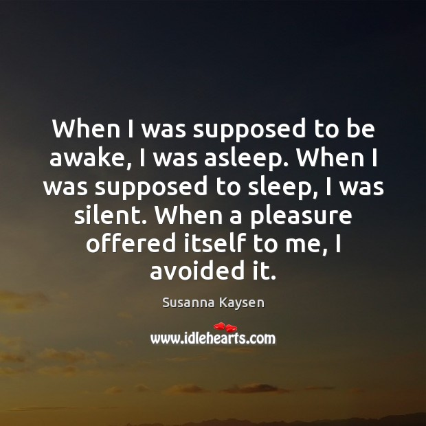 When I was supposed to be awake, I was asleep. When I Susanna Kaysen Picture Quote