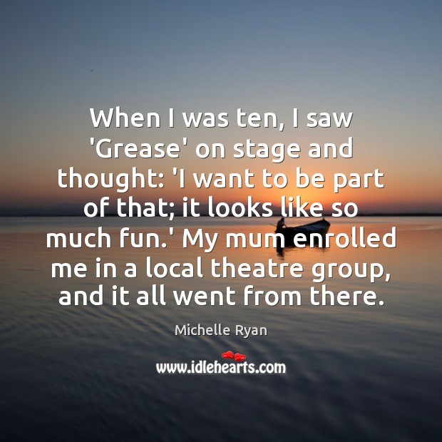 When I was ten, I saw 'Grease' on stage and thought: 'I Image