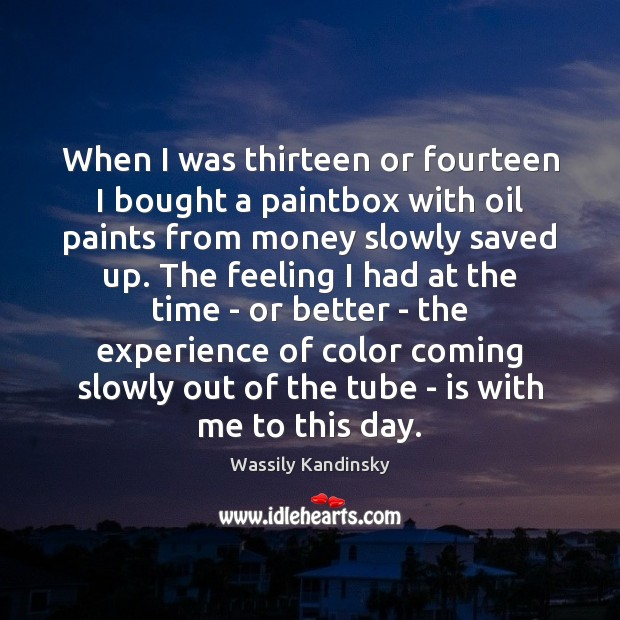Image, When I was thirteen or fourteen I bought a paintbox with oil