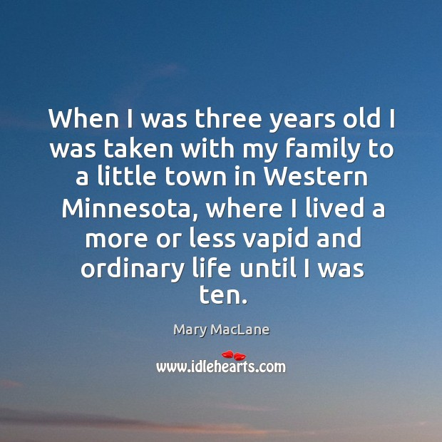 When I was three years old I was taken with my family to a little town in western minnesota Image