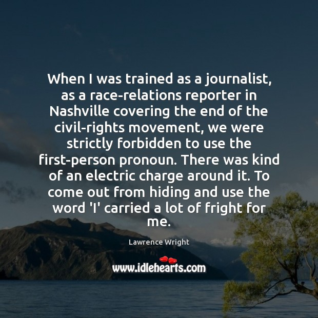 When I was trained as a journalist, as a race-relations reporter in Image