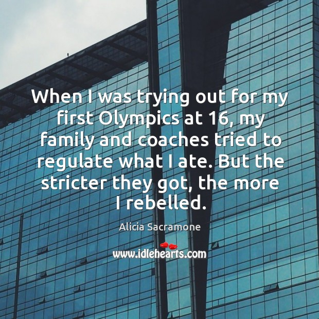Image, When I was trying out for my first olympics at 16, my family and coaches tried