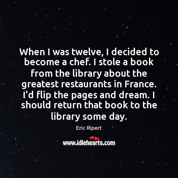 When I was twelve, I decided to become a chef. I stole Image