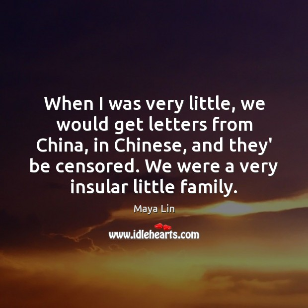 When I was very little, we would get letters from China, in Maya Lin Picture Quote