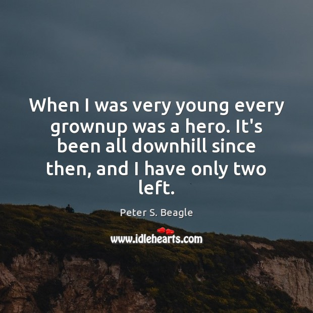 Peter S. Beagle Picture Quote image saying: When I was very young every grownup was a hero. It's been