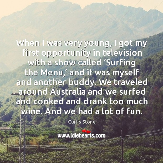 When I was very young, I got my first opportunity in television with a show called Curtis Stone Picture Quote