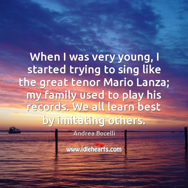 When I was very young, I started trying to sing like the Andrea Bocelli Picture Quote