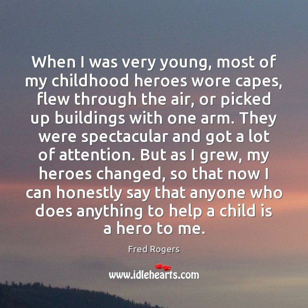 When I was very young, most of my childhood heroes wore capes, Fred Rogers Picture Quote