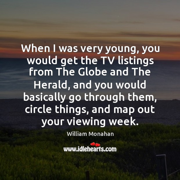 When I was very young, you would get the TV listings from William Monahan Picture Quote