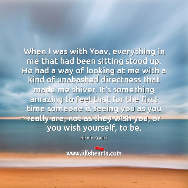 When I was with Yoav, everything in me that had been sitting Nicole Krauss Picture Quote