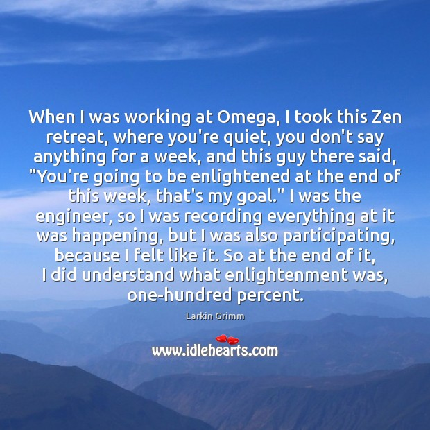 When I was working at Omega, I took this Zen retreat, where Image