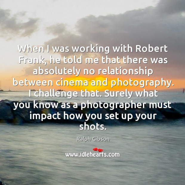 Picture Quote by Ralph Gibson