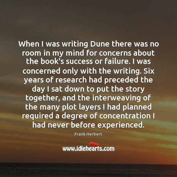 When I was writing Dune there was no room in my mind Frank Herbert Picture Quote