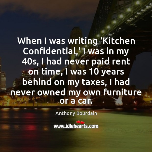 When I was writing 'Kitchen Confidential,' I was in my 40s, Image