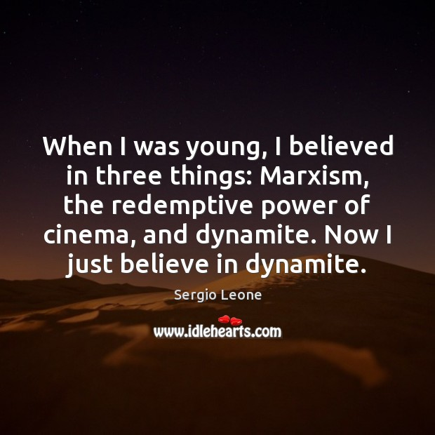 Image, When I was young, I believed in three things: Marxism, the redemptive