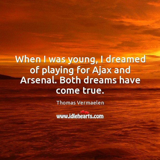 Image, When I was young, I dreamed of playing for Ajax and Arsenal. Both dreams have come true.