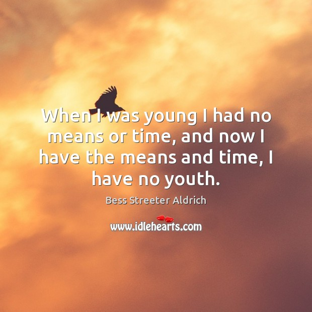When I was young I had no means or time, and now Image