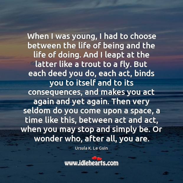 When I was young, I had to choose between the life of Ursula K. Le Guin Picture Quote