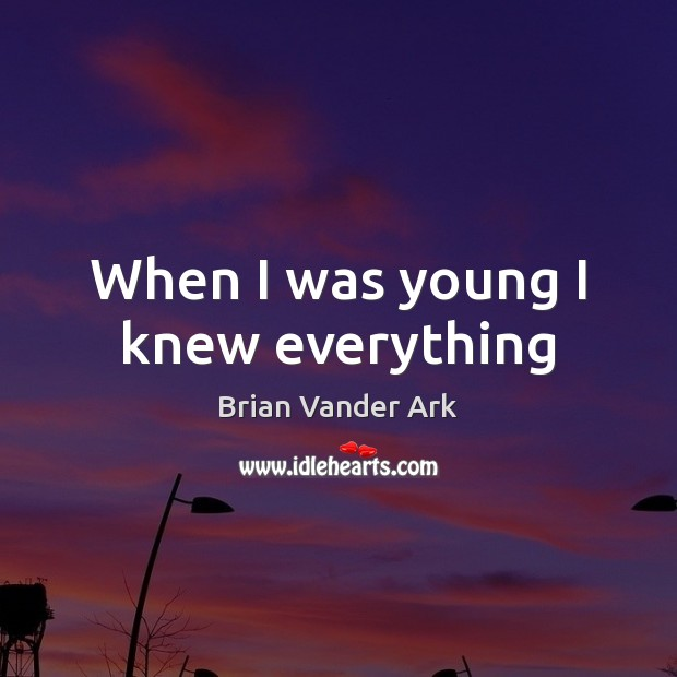 When I was young I knew everything Image