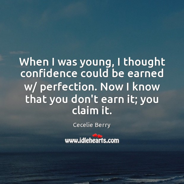 When I was young, I thought confidence could be earned w/ perfection. Image