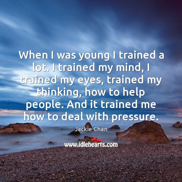 When I was young I trained a lot. I trained my mind, Jackie Chan Picture Quote