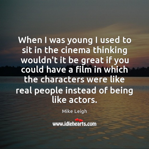 When I was young I used to sit in the cinema thinking Image