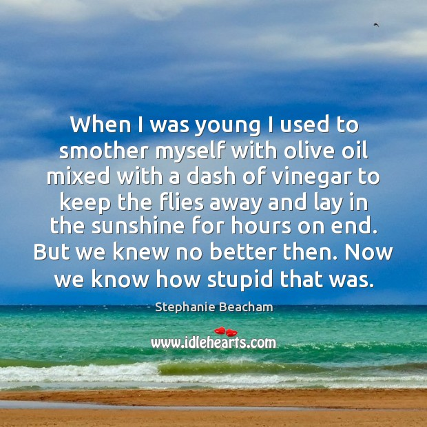 When I was young I used to smother myself with olive oil Stephanie Beacham Picture Quote
