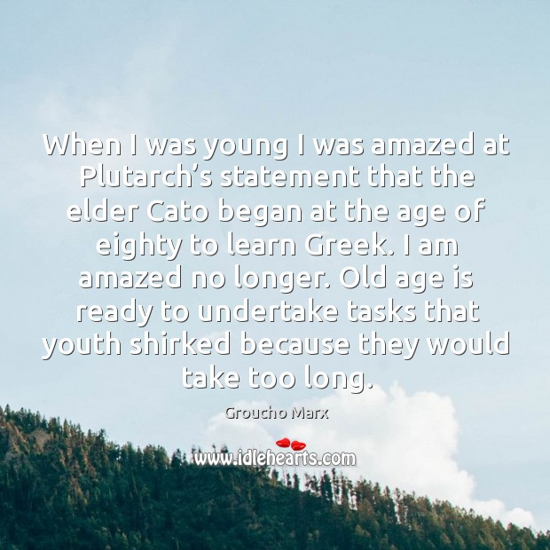 Image, When I was young I was amazed at plutarch's statement that the elder cato began
