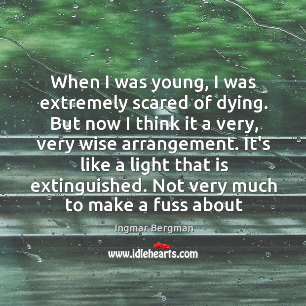 When I was young, I was extremely scared of dying. But now Image