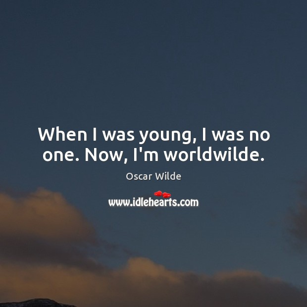 Image, When I was young, I was no one. Now, I'm worldwilde.
