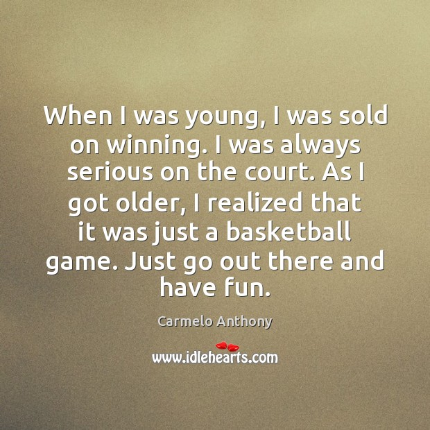 When I was young, I was sold on winning. I was always Carmelo Anthony Picture Quote