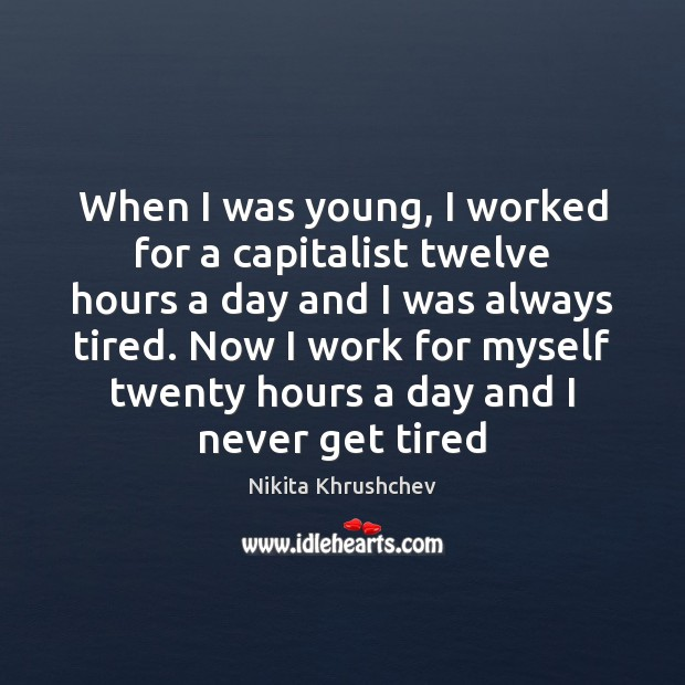 Image, When I was young, I worked for a capitalist twelve hours a