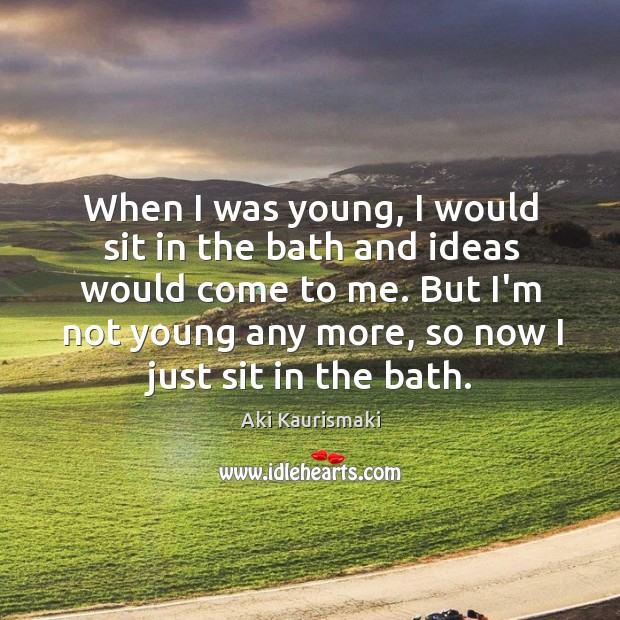 Image, When I was young, I would sit in the bath and ideas