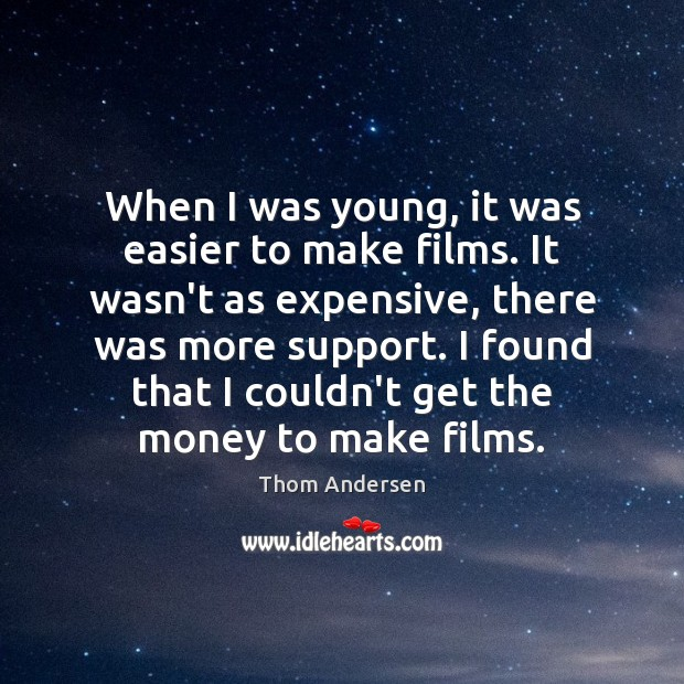 When I was young, it was easier to make films. It wasn't Thom Andersen Picture Quote