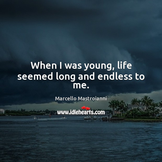 Image, When I was young, life seemed long and endless to me.