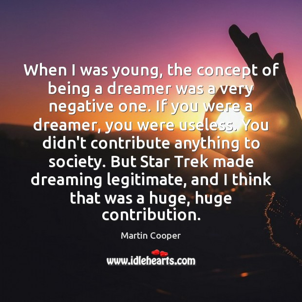 When I was young, the concept of being a dreamer was a Image